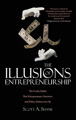 The Illusions of Entrepreneurship By Shane, Scott A.
